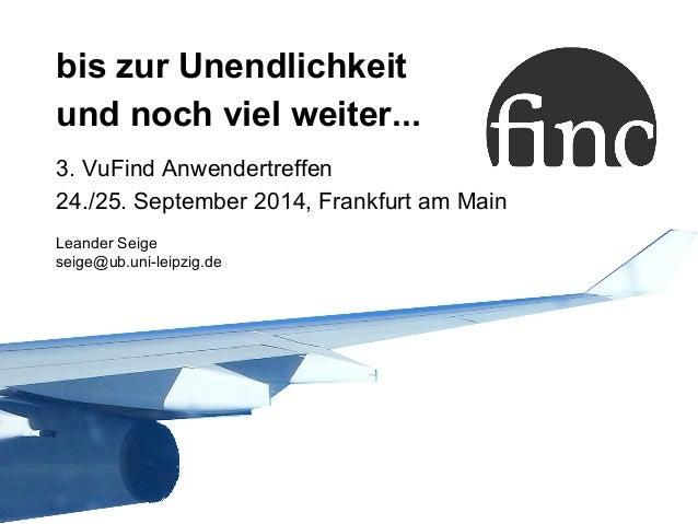 bis zur Unendlichkeit  und noch viel weiter...  3. VuFind Anwendertreffen  24./25. September 2014, Frankfurt am Main  Lean...