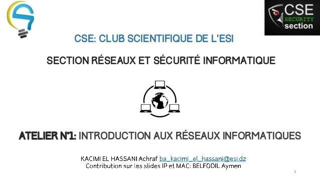 CSE: Club Scientifique de l'ESI  Section Réseaux et Sécurité Informatique  Atelier N°1: Introduction aux réseaux informati...
