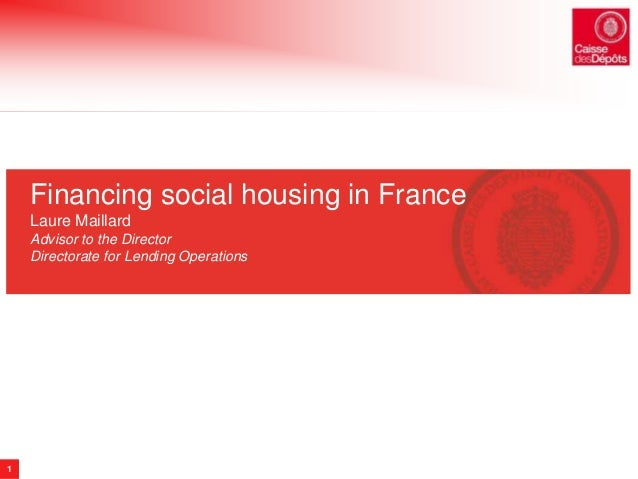 1  Financing social housing in France  Laure Maillard  Advisor to the Director  Directorate for Lending Operations