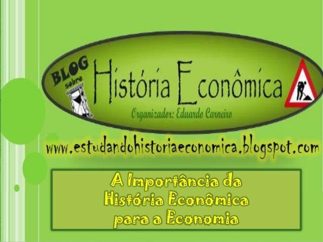 A Importância da História Econômica para a Economia