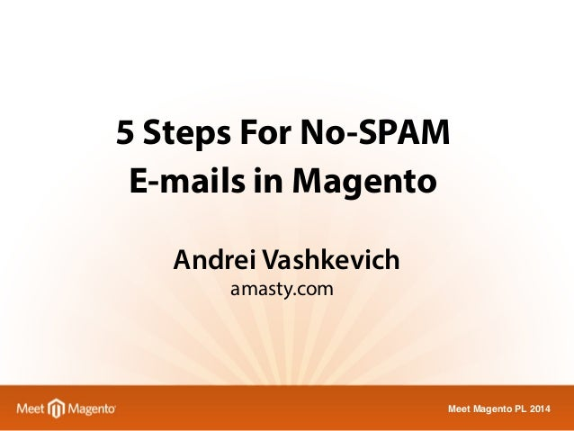 5 Steps For No-SPAM  E-mails in Magento  Meet Magento PL 2014  Andrei Vashkevich  amasty.com