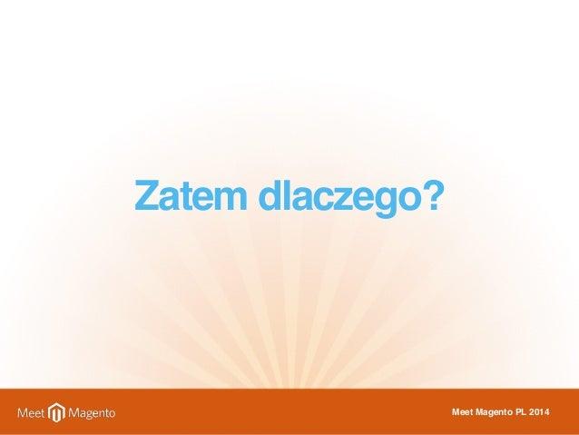 Zatem dlaczego?  Meet Magento PL 2014