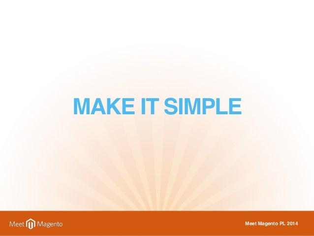 MAKE IT SIMPLE  Meet Magento PL 2014