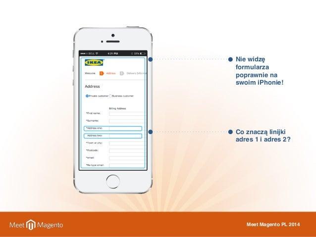 Nie widzę  formularza  poprawnie na  swoim iPhonie!  Co znaczą linijki  adres 1 i adres 2?  Meet Magento PL 2014