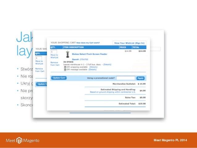 Jak zoptymalizować  layout?  • Stwórz prosty i czytelny projekt graficzny  • Nie rozpraszaj klienta podczas zakupu  • Ukry...