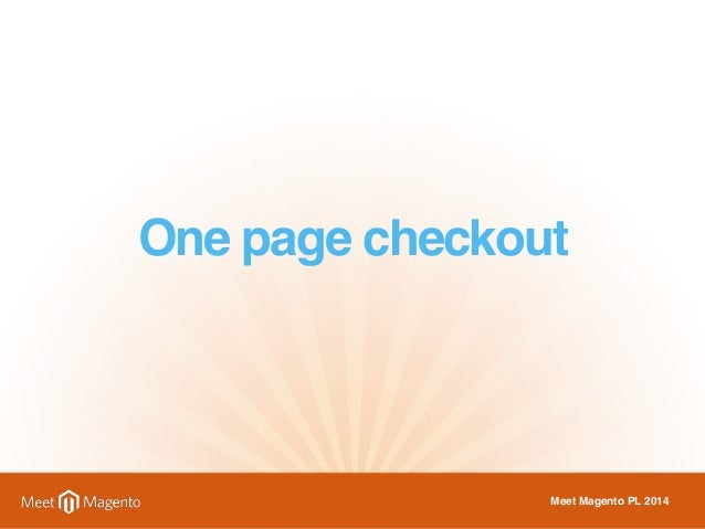 One page checkout  Meet Magento PL 2014