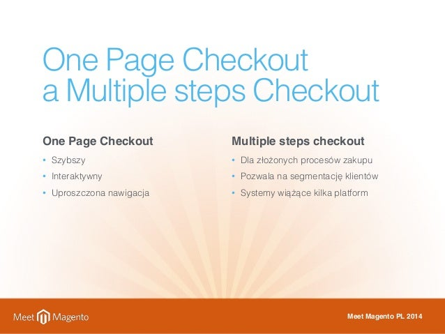 One Page Checkout  a Multiple steps Checkout  One Page Checkout  • Szybszy  • Interaktywny  • Uproszczona nawigacja  Multi...