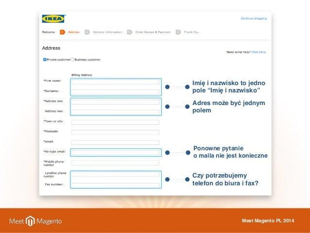 """Imię i nazwisko to jedno  pole """"Imię i nazwisko""""  Adres może być jednym  polem  Ponowne pytanie  o maila nie jest konieczn..."""