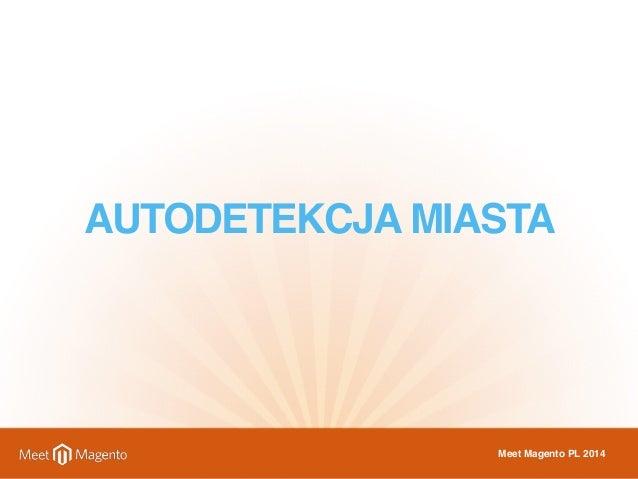 AUTODETEKCJA MIASTA  Meet Magento PL 2014