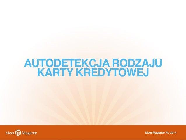 AUTODETEKCJA RODZAJU  KARTY KREDYTOWEJ  Meet Magento PL 2014