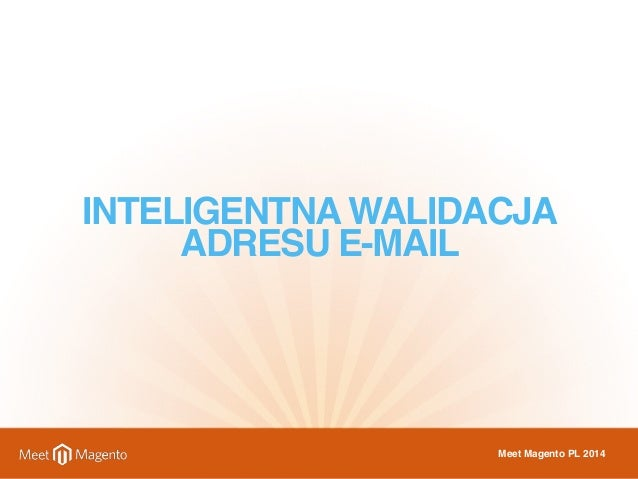 INTELIGENTNA WALIDACJA  ADRESU E-MAIL  Meet Magento PL 2014