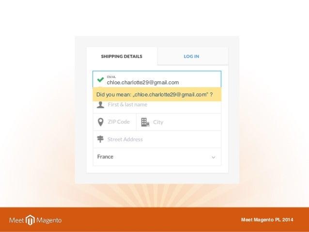 "EMAIL  chloe.charlotte29@gmail.gemail.com  com  Did you mean: ""chloe.charlotte29@gmail.com"" ?  Meet Magento PL 2014"