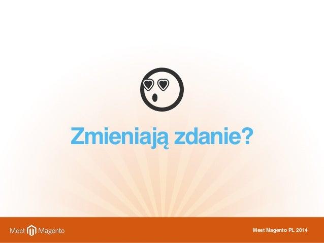Zmieniają zdanie?  Meet Magento PL 2014