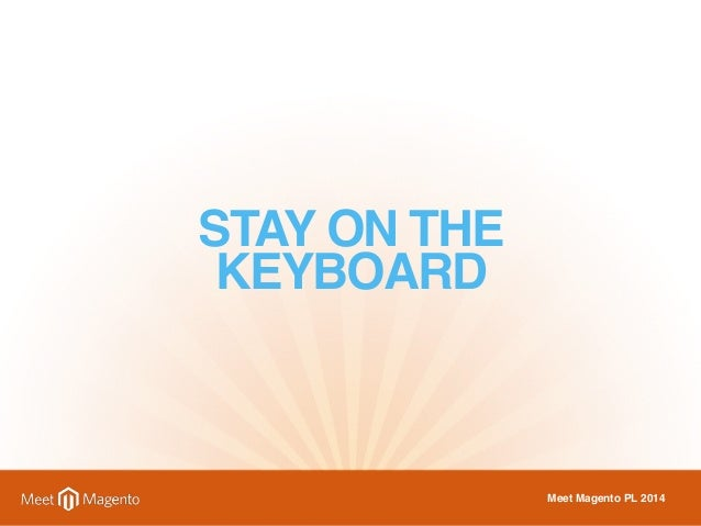 STAY ON THE  KEYBOARD  Meet Magento PL 2014