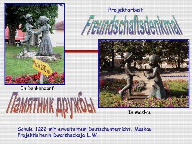 Projektarbeit  In Moskau  In Denkendorf  Schule 1222 mit erweitertem Deutschunterricht, Moskau  Projektleiterin Dworshezka...
