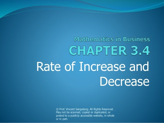 Rate of Increase and Decrease © Prof. Vincent Sangalang. All Rights Reserved. May not be scanned, copied or duplicated, or...