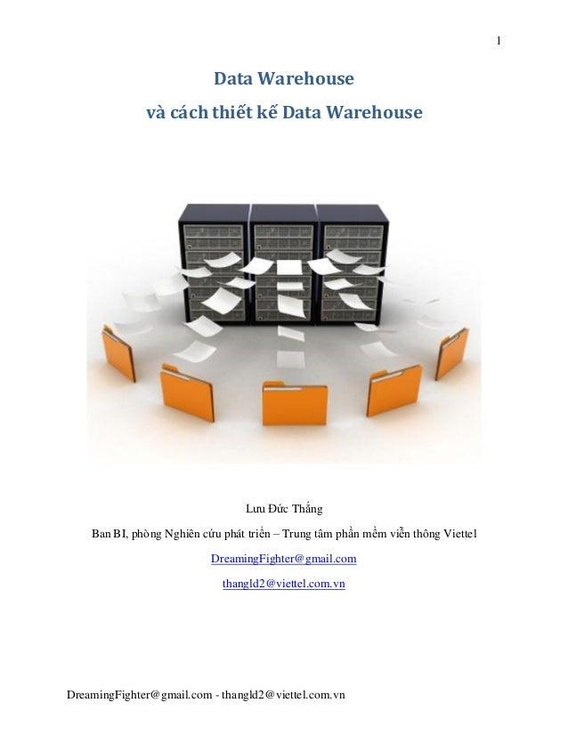 1 DreamingFighter@gmail.com - thangld2@viettel.com.vn Data Warehouse và cách thiết kế Data Warehouse Lưu Đức Thắng Ban BI,...