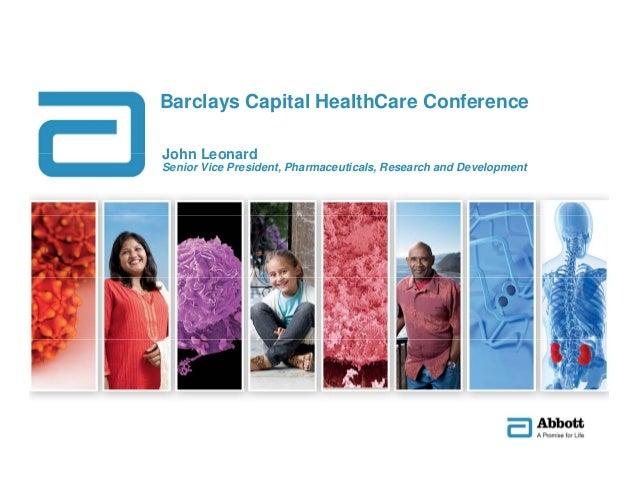 Barclays Capital HealthCare Conference John LeonardJohn Leonard Senior Vice President, Pharmaceuticals, Research and Devel...