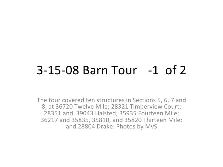 3-15-08 Barn Tour -1  of 2 The tour covered ten structures in Sections 5, 6, 7 and 8, at 36720 Twelve Mile; 28321 Timbervi...