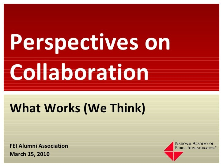 Perspectives on Collaboration What Works (We Think) FEI Alumni Association March 15, 2010
