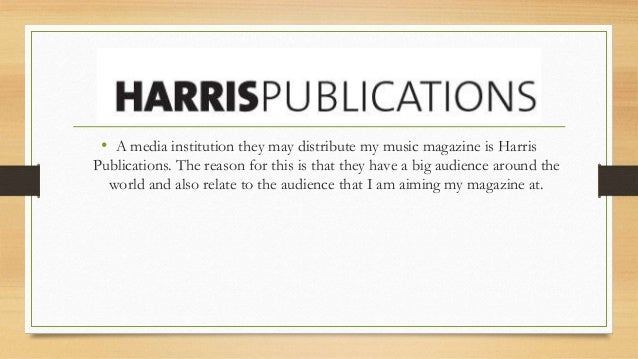 • A media institution they may distribute my music magazine is Harris Publications. The reason for this is that they have ...
