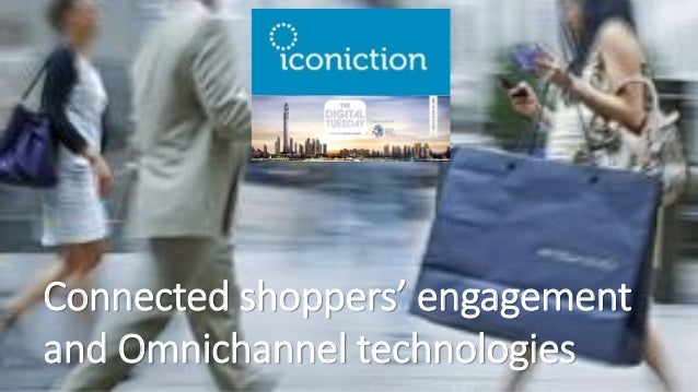 Connected shoppers' engagement and Omnichannel technologies