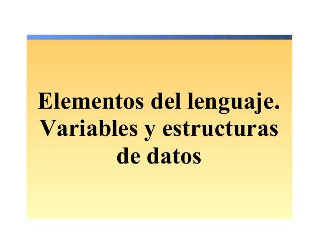 Elementos del lenguaje. Variables y estructuras de datos