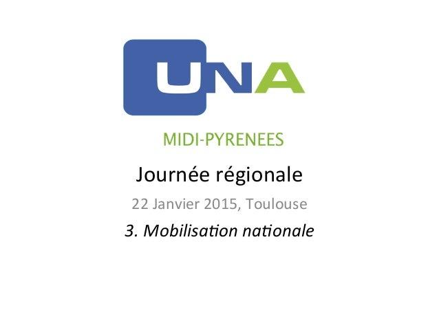 Journée  régionale   22  Janvier  2015,  Toulouse   3.  Mobilisa+on  na+onale