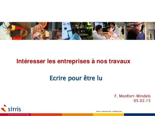 Ecrire pour être lu © sirris | www.sirris.be | info@sirris.be | Intéresser les entreprises à nos travaux F. Monfort-Windel...