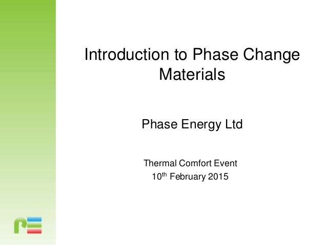 Introduction to Phase Change Materials Phase Energy Ltd Thermal Comfort Event 10th February 2015