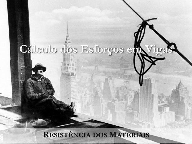 Cálculo dos Esforços em Vigas RESISTÊNCIA DOS MATERIAIS