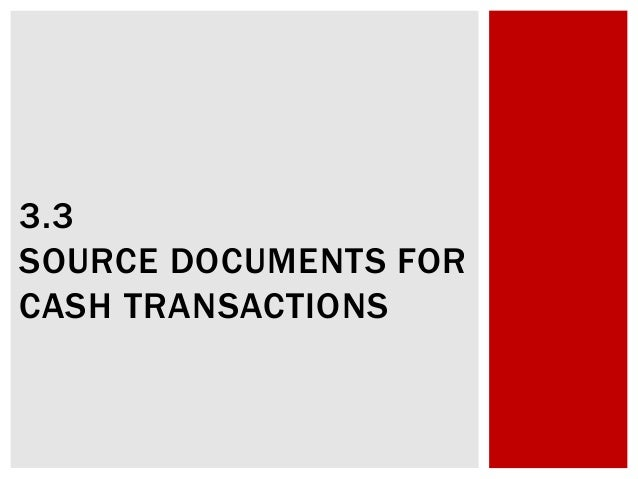 3.3 SOURCE DOCUMENTS FOR CASH TRANSACTIONS