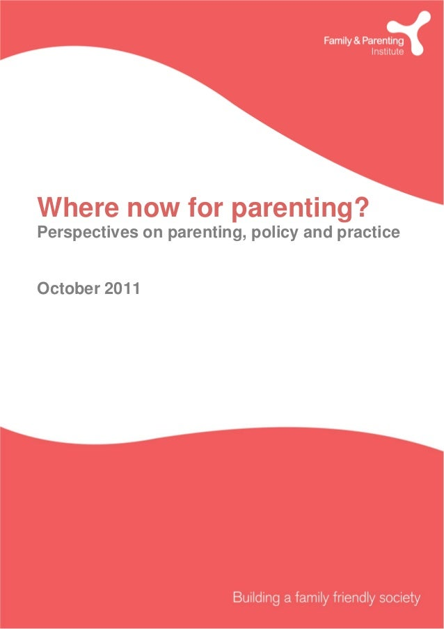 Where now for parenting? Perspectives on parenting, policy and practice October 2011