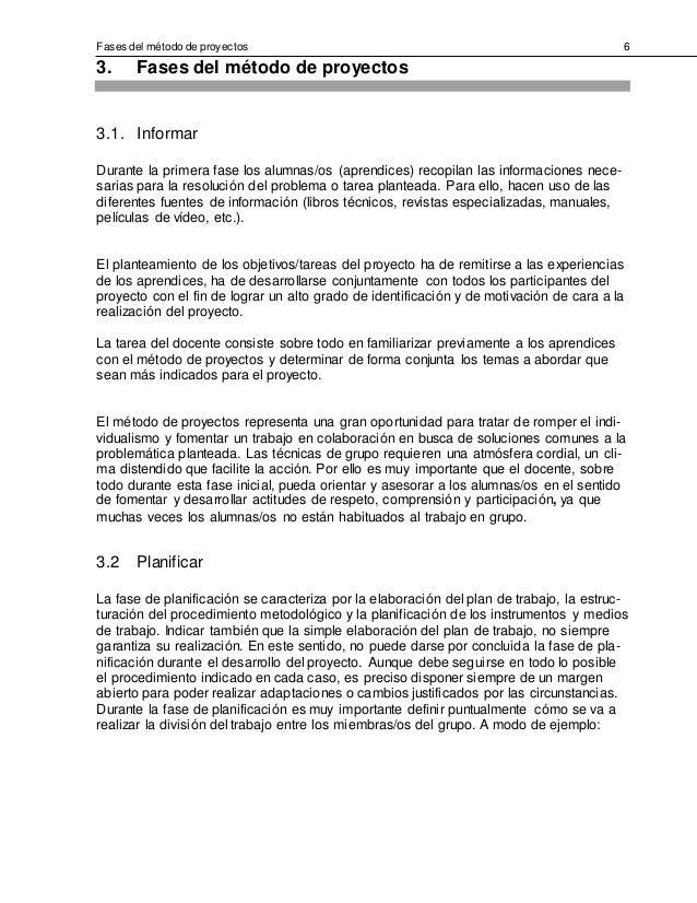 Fases del método de proyectos 6 3. Fases del método de proyectos 3.1. Informar Durante la primera fase los alumnas/os (apr...