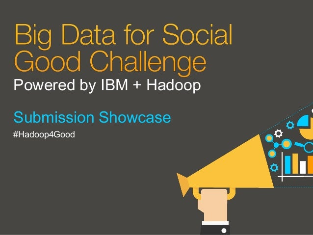Powered by IBM + Hadoop Submission Showcase #Hadoop4Good