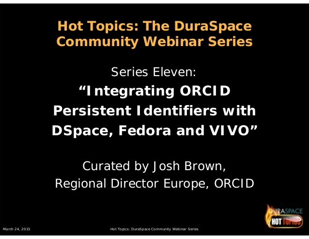 March 24, 2015 Hot Topics: DuraSpace Community Webinar Series Hot Topics: The DuraSpace Community Webinar Series Series El...