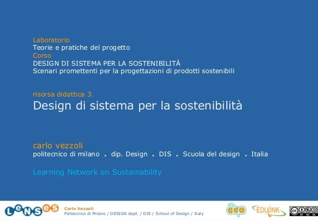 Carlo Vezzoli Politecnico di Milano / DESIGN dept. / DIS / School of Design / Italy Laboratorio Teorie e pratiche del prog...