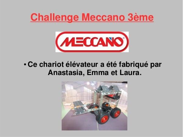 Challenge Meccano 3ème ● Ce chariot élévateur a été fabriqué par Anastasia, Emma et Laura.