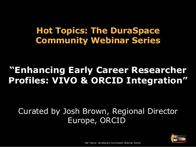 "Hot Topics: DuraSpace Community Webinar Series Hot Topics: The DuraSpace Community Webinar Series ""Enhancing Early Career ..."
