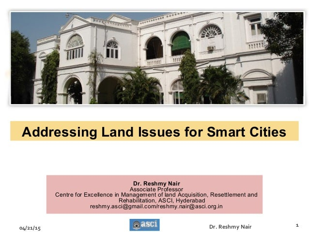 Addressing Land Issues for Smart Cities 04/21/15 1Dr. Reshmy Nair Dr. Reshmy Nair Associate Professor Centre for Excellenc...