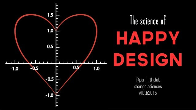The science of Happy Design @paminthelab change sciences #fbtb2015