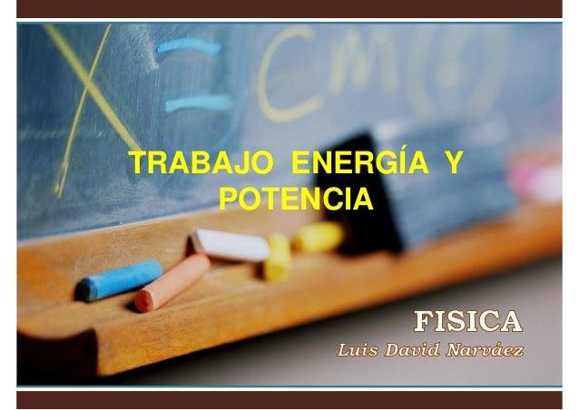 TRABAJO ENERGÍA Y POTENCIA
