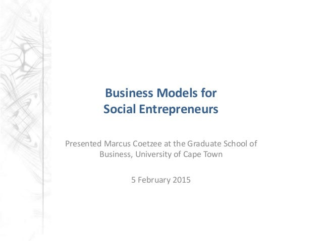 Business Models for Social Entrepreneurs Presented Marcus Coetzee at the Graduate School of Business, University of Cape T...
