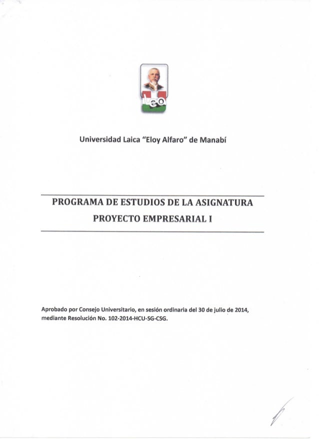 A Universidad Laica ''Eloy Alfaro'' de Manabí PROGRAMA D E ESTUDIOS D E L A ASIGNATURA PROYECTO E M P R E S A R I A L I Ap...