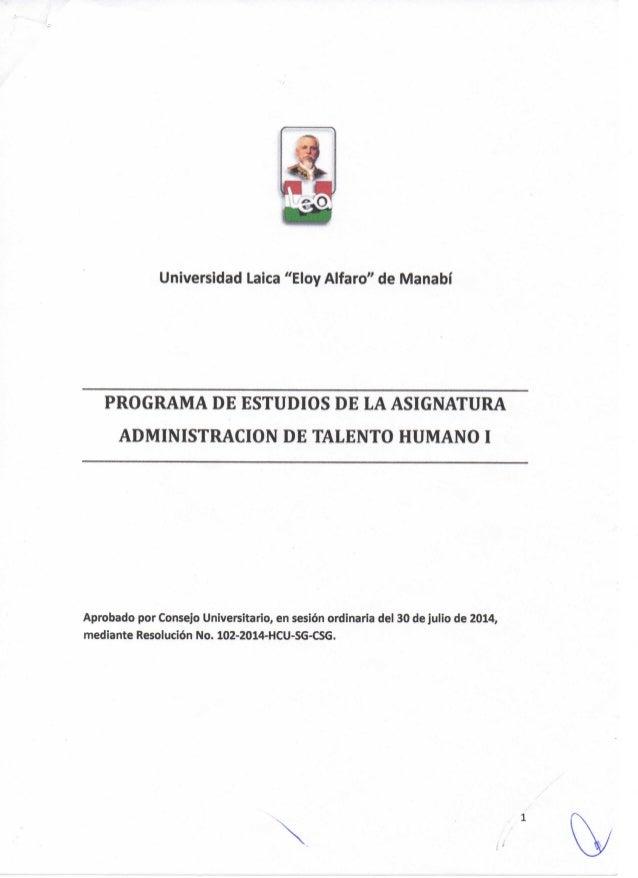 Universidad Laica ''Eloy Alfaro'' de Manabí PROGRAMA DE ESTUDIOS DE LA ASIGNATURA ADMINISTRACION DE TALENTO HUMANO I Aprob...