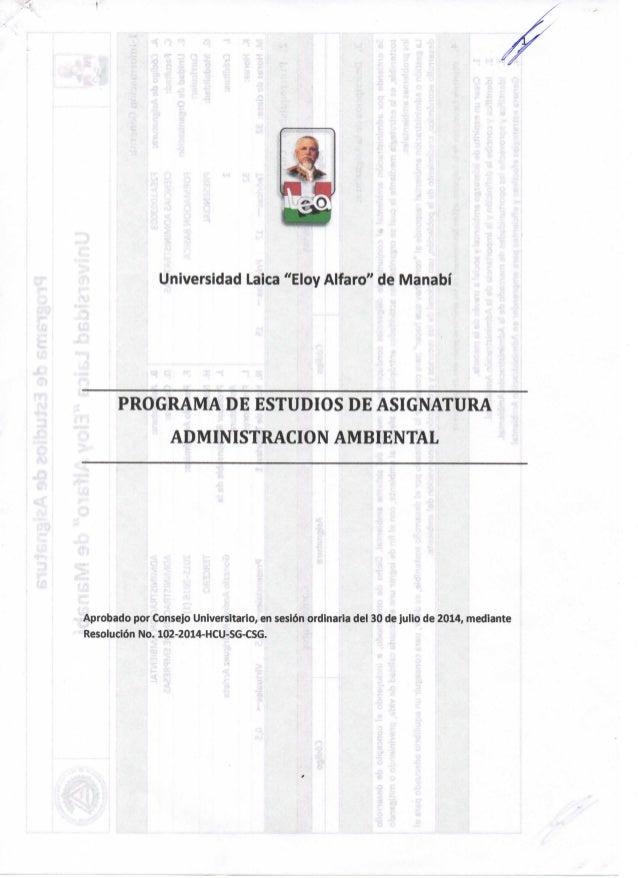 """m Universidad l^ica """"Eloy Alfaro"""" de IVIanabí PROGRAMA DE ESTUDIOS DE ASIGNATURA ADMINISTRACION AMBIENTAL Aprobado por Con..."""