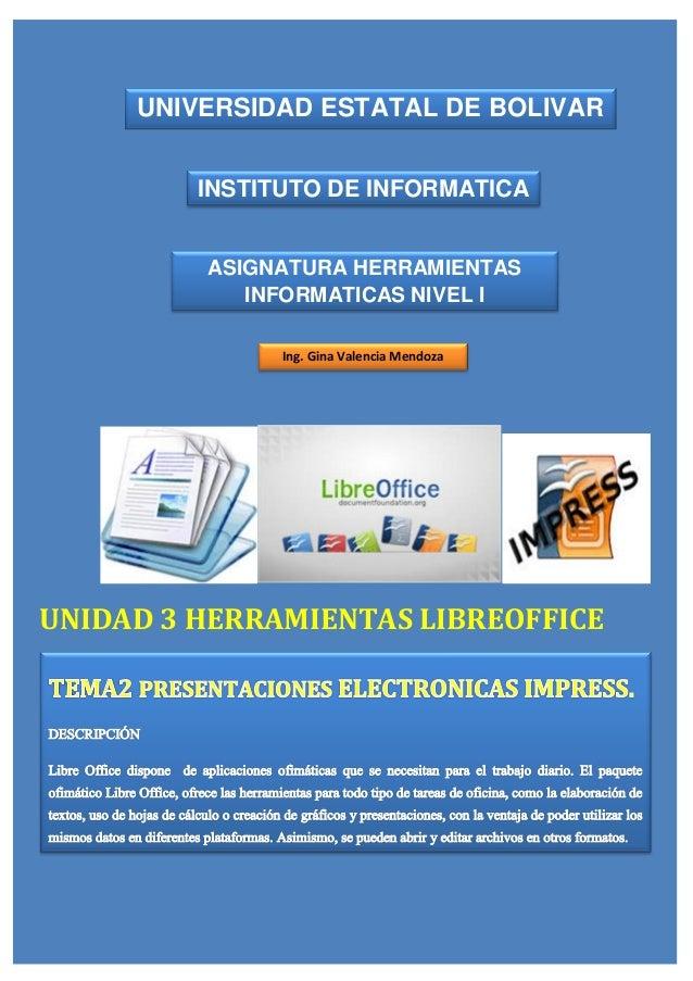 UNIDAD 3 HERRAMIENTAS LIBREOFFICE UNIVERSIDAD ESTATAL DE BOLIVAR INSTITUTO DE INFORMATICA ASIGNATURA HERRAMIENTAS INFORMAT...