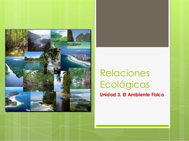 Relaciones Ecológicas Unidad 3. El Ambiente Fisico