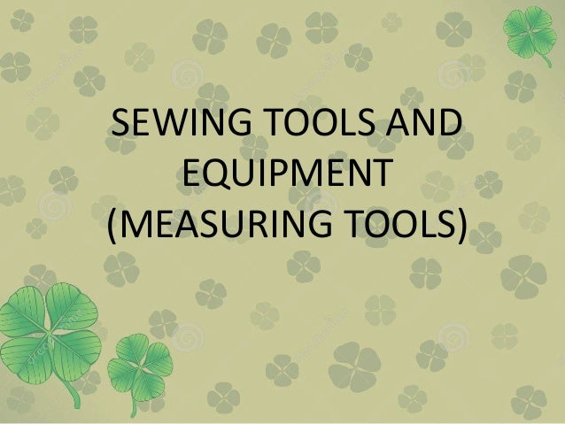 SEWING TOOLS AND EQUIPMENT (MEASURING TOOLS)