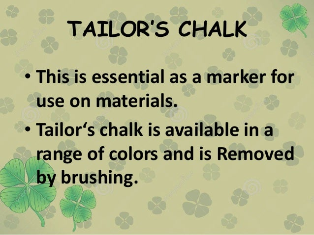 TAILOR'S CHALK • This is essential as a marker for use on materials. • Tailor's chalk is available in a range of colors an...
